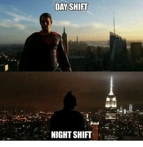 Funny Day Shift Meme : Shift change day night worked all slept