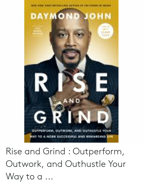 Rise And Grind Meme: DAYMOND JOHN  RPSE  AND  GRIN D Rise and Grind : Outperform, Outwork, and Outhustle Your Way to a ...