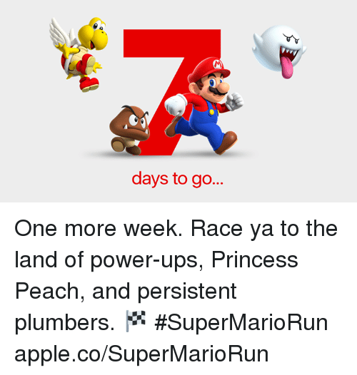 Princesses Peach: days to go... One more week. Race ya to the land of power-ups, Princess Peach, and persistent plumbers. 🏁 #SuperMarioRun  apple.co/SuperMarioRun