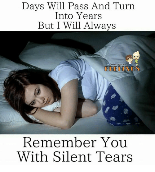 Memes, 🤖, and Will: Days Will Pass And Turn  Into Years  But I Will Always  Feeling  LONGS  Remember You  With Silent Tears