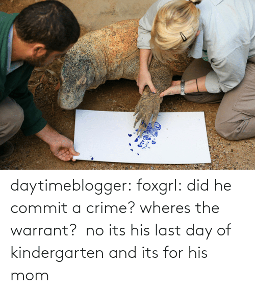 Last Day: daytimeblogger:  foxgrl:  did he commit a crime? wheres the warrant?   no its his last day of kindergarten and its for his mom