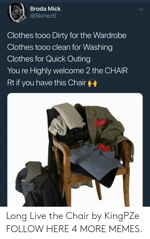 Tooo: dBroda Mick  @Skinez6  Clothes tooo Dirty for the Wardrobe  Clothes tooo clean for Washing  Clothes for Quick Outing  You re Highly welcome 2 the CHAIR  Rt if you have this Chair Long Live the Chair by KingPZe FOLLOW HERE 4 MORE MEMES.