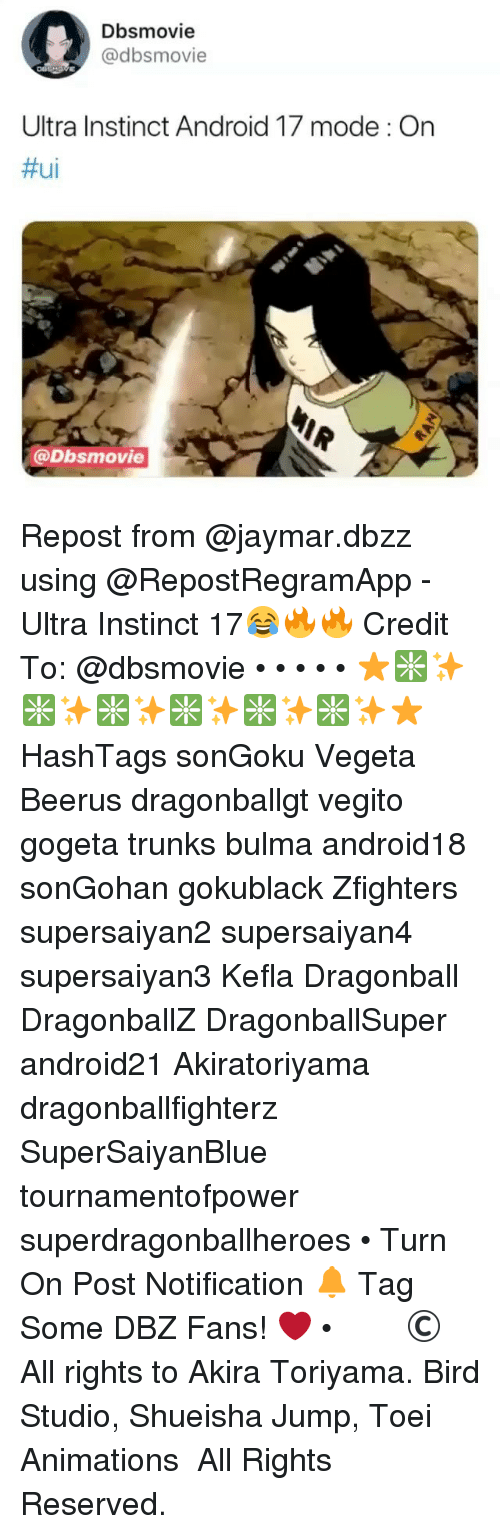 Android, Bulma, and Dragonball: Dbsmovie  @dbsmovie  Ultra Instinct Android 17 mode : On  #ui  @Dbsmovie Repost from @jaymar.dbzz using @RepostRegramApp - Ultra Instinct 17😂🔥🔥 Credit To: @dbsmovie • • • • • ⭐❇✨❇✨❇✨❇✨❇✨❇✨⭐ HashTags♡ sonGoku Vegeta Beerus dragonballgt vegito gogeta trunks bulma android18 sonGohan gokublack Zfighters supersaiyan2 supersaiyan4 supersaiyan3 Kefla Dragonball DragonballZ DragonballSuper android21 Akiratoriyama dragonballfighterz SuperSaiyanBlue tournamentofpower superdragonballheroes • Turn On Post Notification 🔔 Tag Some DBZ Fans! ❤ • ドラゴンボールの創作者、鳥山明。 © All rights to Akira Toriyama. Bird Studio, Shueisha Jump, Toei Animations バードスタジオ、集英社、東映アニメーション All Rights Reserved.