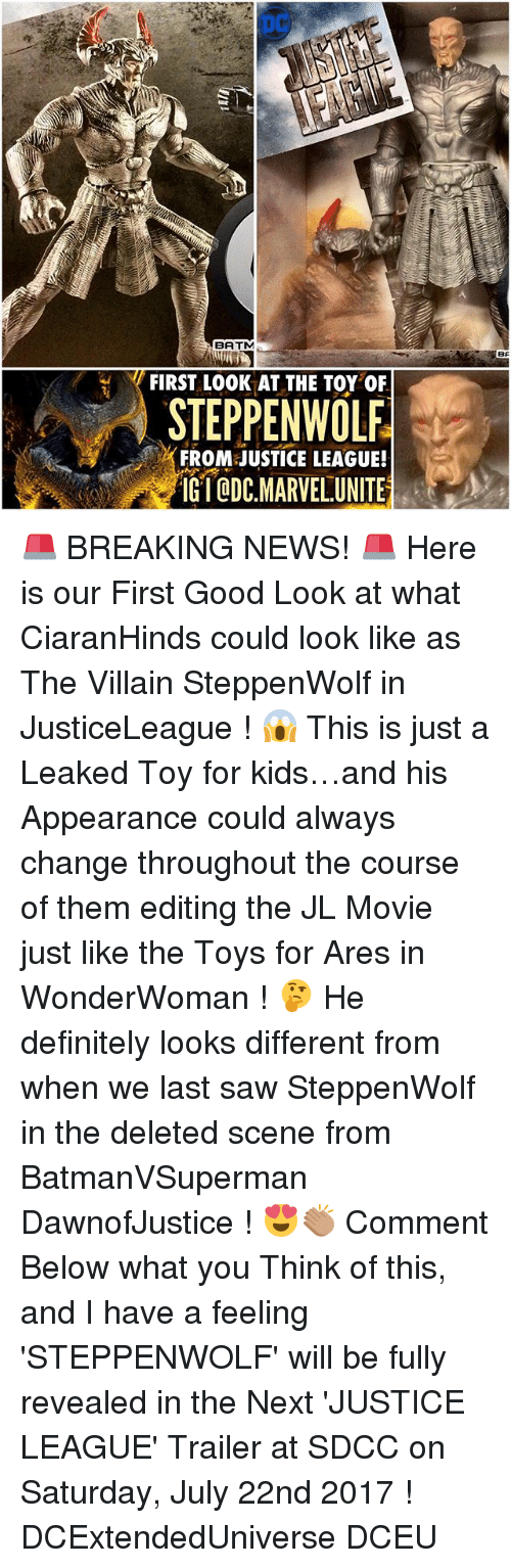 Definitely, Memes, and News: DC  BATM  BF  // FIRST LOOK AT THE TOY OF  STEPPENWOLF  FROM JUSTICE LEAGUE! 🚨 BREAKING NEWS! 🚨 Here is our First Good Look at what CiaranHinds could look like as The Villain SteppenWolf in JusticeLeague ! 😱 This is just a Leaked Toy for kids…and his Appearance could always change throughout the course of them editing the JL Movie just like the Toys for Ares in WonderWoman ! 🤔 He definitely looks different from when we last saw SteppenWolf in the deleted scene from BatmanVSuperman DawnofJustice ! 😍👏🏽 Comment Below what you Think of this, and I have a feeling 'STEPPENWOLF' will be fully revealed in the Next 'JUSTICE LEAGUE' Trailer at SDCC on Saturday, July 22nd 2017 ! DCExtendedUniverse DCEU