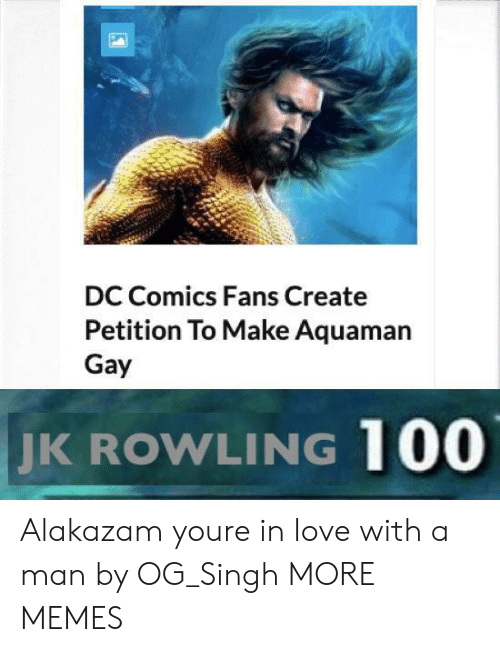 jk rowling: DC Comics Fans Create  Petition To Make Aquaman  Gay  JK  ROWLING 100 Alakazam youre in love with a man by OG_Singh MORE MEMES