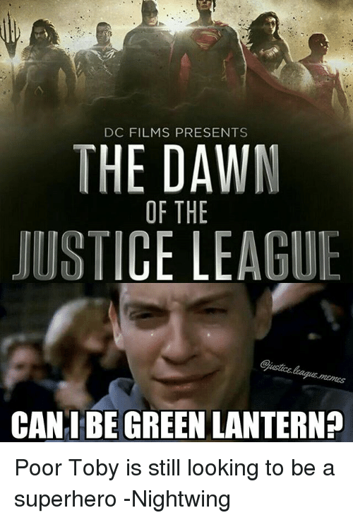 Green Lantern: DC FILMS PRESENTS  THE DAWN  JUSTICE LEAGUE  OF THE  Gjustice.  CANT BE GREEN LANTERN? Poor Toby is still looking to be a superhero -Nightwing