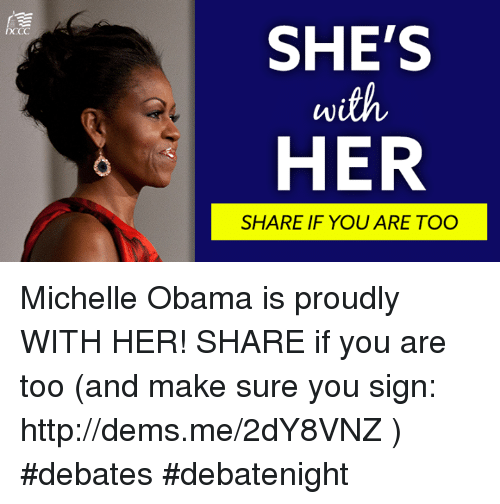 debate: DCCC  SHE'S  with  HER  SHARE IF YOU ARE TOO Michelle Obama is proudly WITH HER! SHARE if you are too (and make sure you sign: http://dems.me/2dY8VNZ ) #debates #debatenight