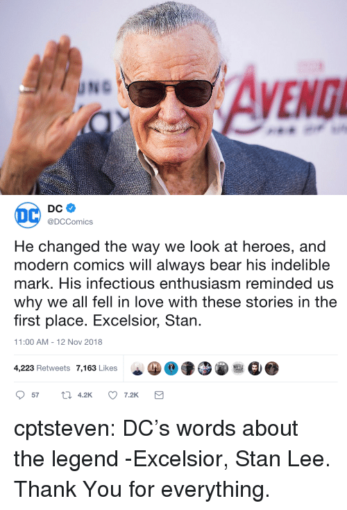 indelible: @DCComics  He changed the way we look at heroes, and  modern comics will always bear his indelible  mark. His infectious enthusiasm reminded us  why we all fell in love with these stories in the  first place. Excelsior, Stan  1:00 AM-12 Nov 2018  WAFF  4,223 Retweets 7,163 Likes  57  4.2  7.2K cptsteven:  DC's words about the legend -Excelsior, Stan Lee. Thank You for everything.