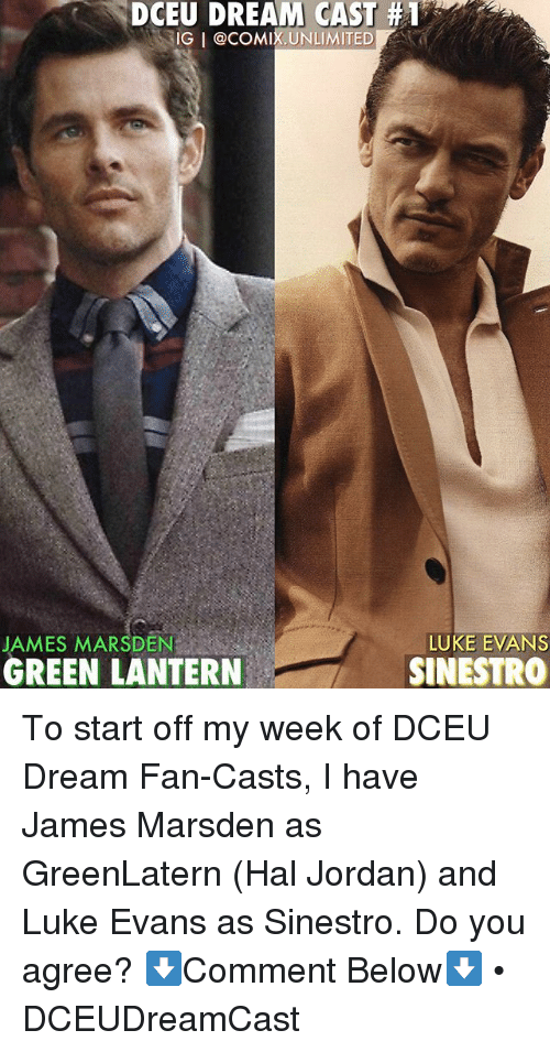 Casted: DCEU DREAM CAST #1  IG I @COMIX.UNLIMITED  LUKE EVANS  JAMES MARSDEN  GREEN LANTERN  SINESTRO To start off my week of DCEU Dream Fan-Casts, I have James Marsden as GreenLatern (Hal Jordan) and Luke Evans as Sinestro. Do you agree? ⬇️Comment Below⬇️ • DCEUDreamCast
