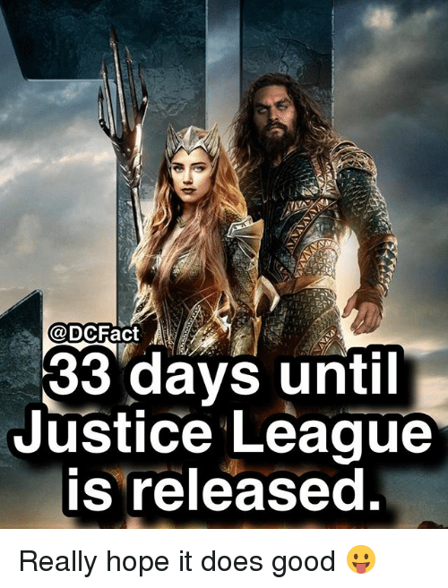 Memes, Good, and Justice: @ DCFact  33 days until  Justice League  s releasec Really hope it does good 😛