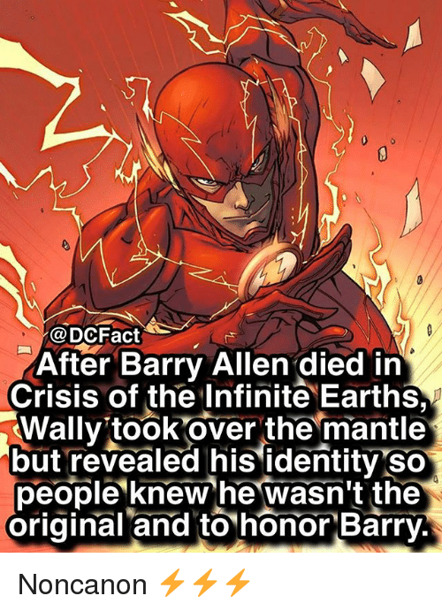 Memes, 🤖, and Infinite: @DCFact  After Barry Allen died in  Crisis of the Infinite Earths,  Wally'took over the mantle  but revealed hisidentity so  eople knew he wasn't the  original and to honor Barry Noncanon ⚡️⚡️⚡️