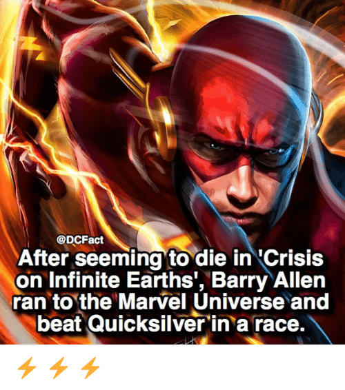 quicksilver: @DcFact  After seeming to die in Crisis  on Infinite Earths, Barry Allen  ran to the Marvel Universe and  beat Quicksilver in a race. ⚡️ ⚡️ ⚡️
