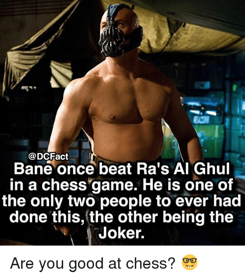 Bane, Joker, and Memes: DCFact  Bane once beat Ra's Al Ghul  in a chess game. He is one of  the only two people to ever had  done this, the other being the  Joker. Are you good at chess? 🤓