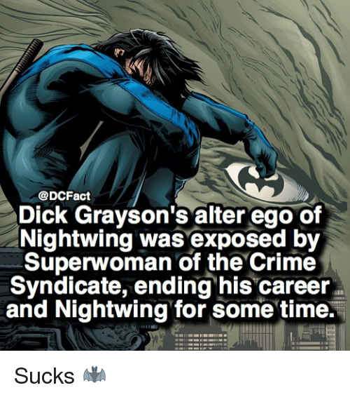 alter egos: @DCFact  Dick Grayson's alter ego of  Nightwing was exposed by  Superwoman of the Crime  Syndicate, ending his career  and Nightwing for some time. Sucks 🦇