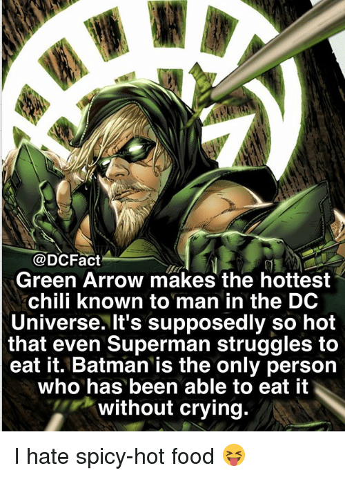 dc universe: @DCFact  Green Arrow makes the hottest  chili known to man in the DC  Universe. It's supposedly so hot  that even Superman struggles to  eat it. Batman is the only person  who has been able to eat it  without crying. I hate spicy-hot food 😝