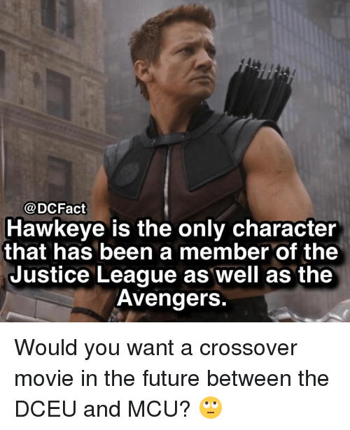 Future, Memes, and Avengers: @DCFact  Hawkeye is the only character  that has been a member of the  Justice League as well as the  Avengers Would you want a crossover movie in the future between the DCEU and MCU? 🙄