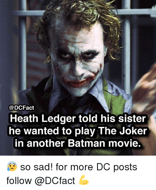 ledger: @DCFact  Heath Ledger told his sister  he wanted to play The Joker  in another Batman movie 😰 so sad! for more DC posts follow @DCfact 💪