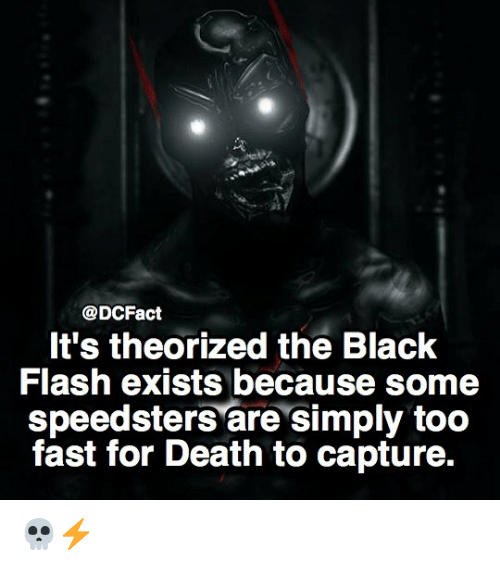 Memes, Black, and Death: @DCFact  It's theorized the Black  Flash exists because some  speedsters are simply too  fast for Death to capture. 💀⚡️