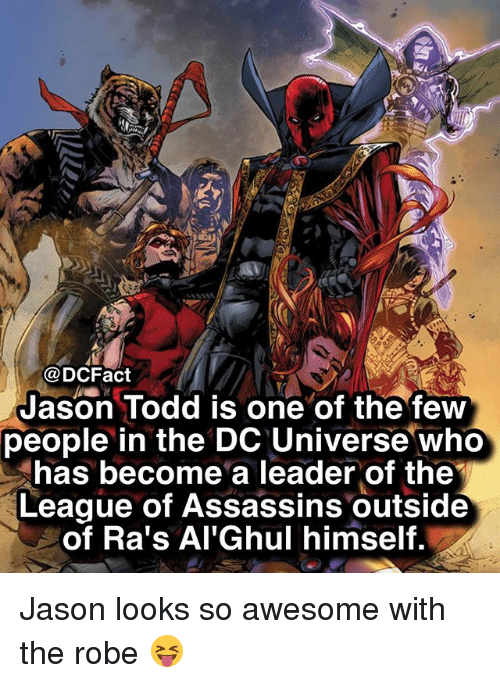 dc universe: @DCFact  Jason Todd is one of the few  people in the DC Universe who  has become a leader of the  League of Assassins outside  of Ra's Al'Ghul himself. Jason looks so awesome with the robe 😝