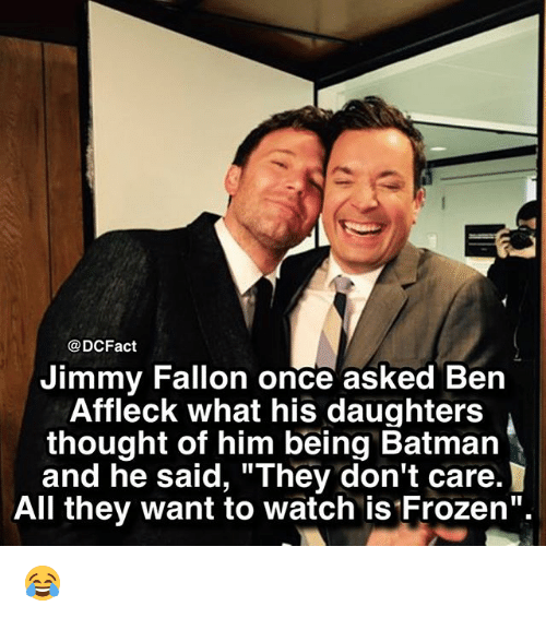 """Frozenness: @DCFact  Jimmy Fallon once asked Ben  Affleck what his daughters  thought of him being Batman  and he said, """"They don't care.  All they want to watch is Frozen"""". 😂"""