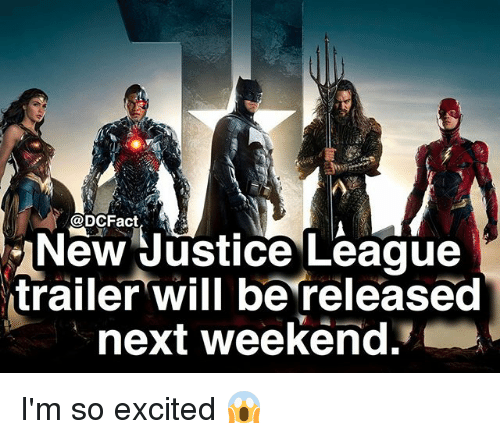Memes, Justice, and Justice League: @DCFact  New Justice League  trailer will be released  next weekend.' I'm so excited 😱