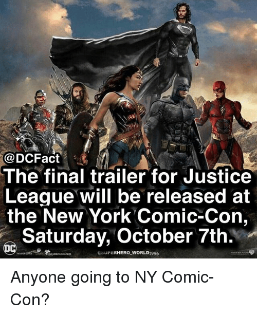 comical: @DCFact  The final trailer for Justice  League will be released at  the New York Comic-Con,  Saturday, October 7th  いUPERHERO,WORLD1996 Anyone going to NY Comic-Con?