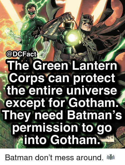 Green Lantern: @DCFact  The Green Lantern  Corps can protect  the entire universe  except for Gotham  They need Batman's  permission togo  into Gotham. Batman don't mess around. 🦇