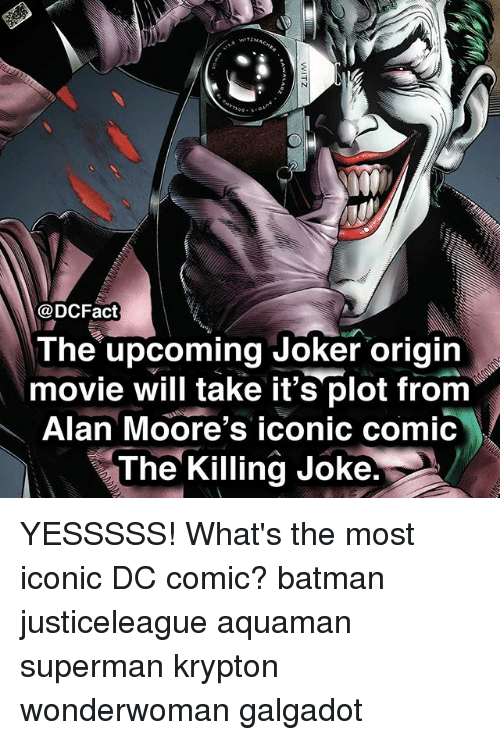 killing joke: @DCFact  The upcoming Joker origin  movie will take it's plot from  Alan Moore's iconic comic  The Killing Joke. YESSSSS! What's the most iconic DC comic? batman justiceleague aquaman superman krypton wonderwoman galgadot
