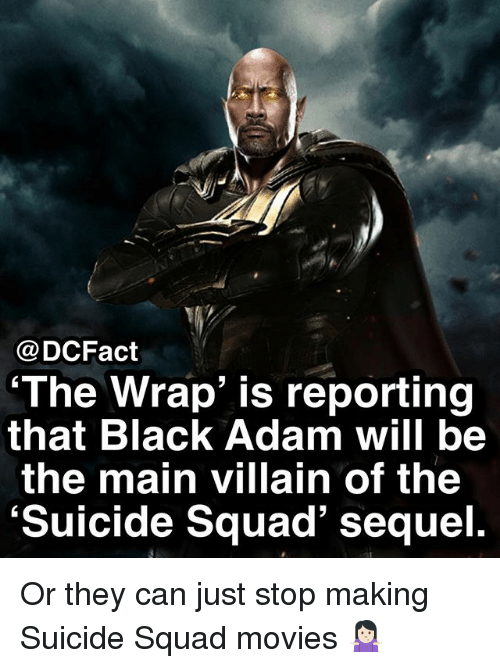 Memes, Movies, and Squad: @DCFact  The Wrap' is reporting  that Black Adam will be  the main villain of the  'Suicide Squad' sequel. Or they can just stop making Suicide Squad movies 🤷🏻‍♀️