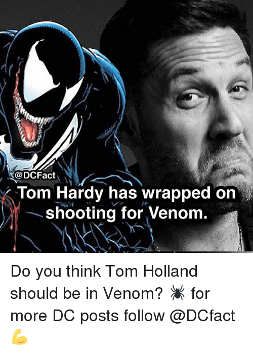 Memes, Tom Hardy, and 🤖: @DCFact  Tom Hardy has wrapped on  shooting for Venom  /P Do you think Tom Holland should be in Venom? 🕷 for more DC posts follow @DCfact 💪