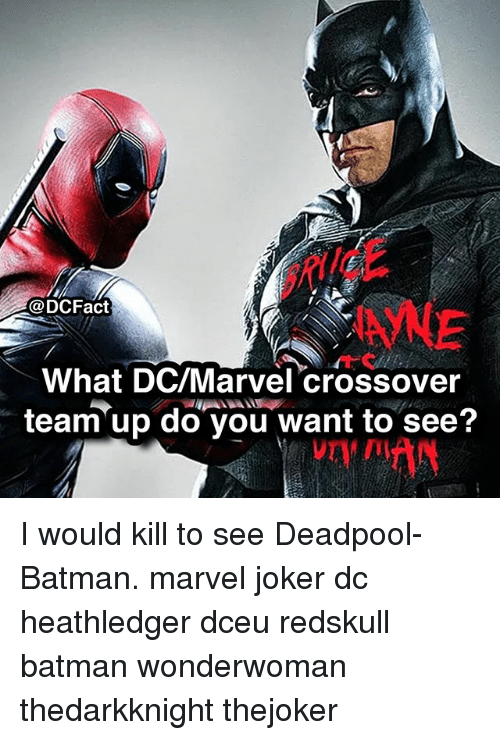 Batman, Joker, and Memes: @DCFact  What DC/Marvel crossover  team up do you want to see? I would kill to see Deadpool-Batman. marvel joker dc heathledger dceu redskull batman wonderwoman thedarkknight thejoker