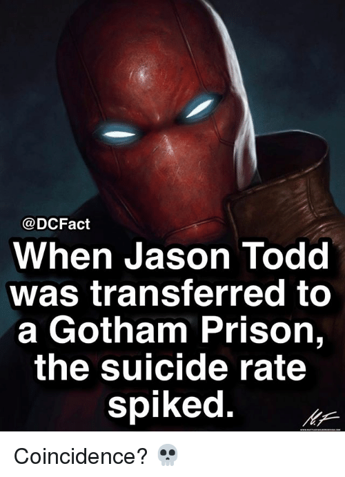 Memes, Prison, and Gotham: @DCFact  When Jason Todd  was transferred to  a Gotham Prison,  the suicide rate  spiked. Coincidence? 💀