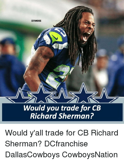 trading: DCFRANCHISE  Would you trade for CB  Richard Sherman? Would y'all trade for CB Richard Sherman? DCfranchise DallasCowboys CowboysNation