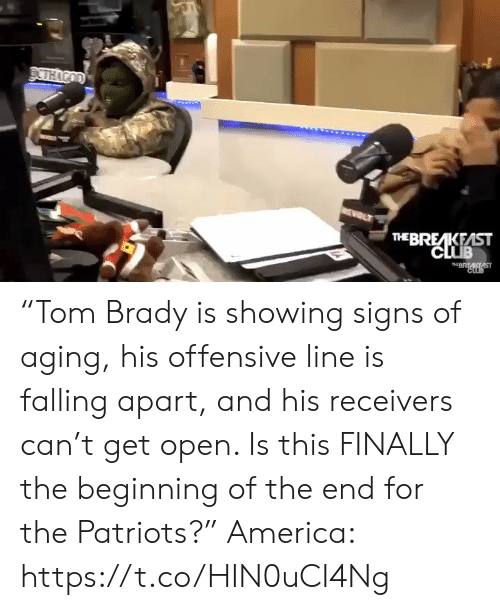 "aging: DCTHACOD  WEWOLT  THE BREAKEAST  CLUB  THBRAKAST  CLOB ""Tom Brady is showing signs of aging, his offensive line is falling apart, and his receivers can't get open. Is this FINALLY the beginning of the end for the Patriots?""  America: https://t.co/HIN0uCI4Ng"