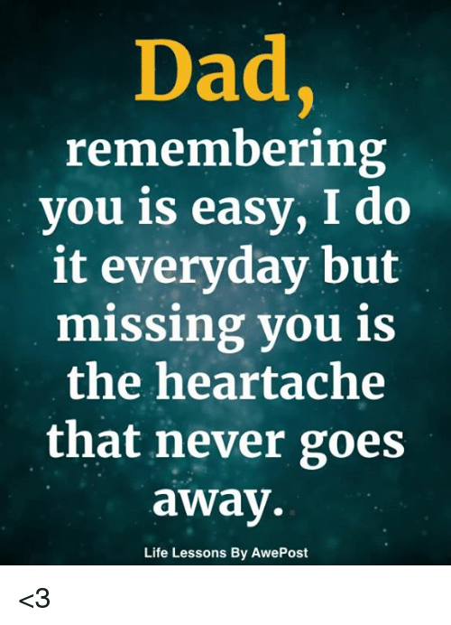 Life, Memes, and Never: Dd  remembering  you is easy, I do  it everyday but  missing you is  the heartache  that never goes  away.  Life Lessons By AwePost <3