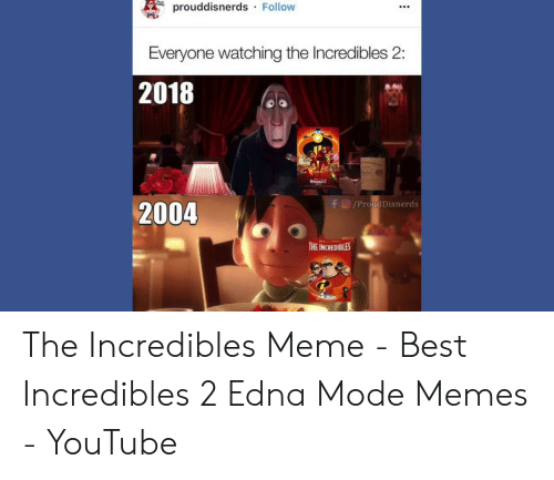 Edna Mode Meme: ddisnerds Follow  Everyone watching the lIncredibles 2:  2018  2004  f O/Proud Disnerds  HE INCREDIBLES The Incredibles Meme - Best Incredibles 2 Edna Mode Memes - YouTube