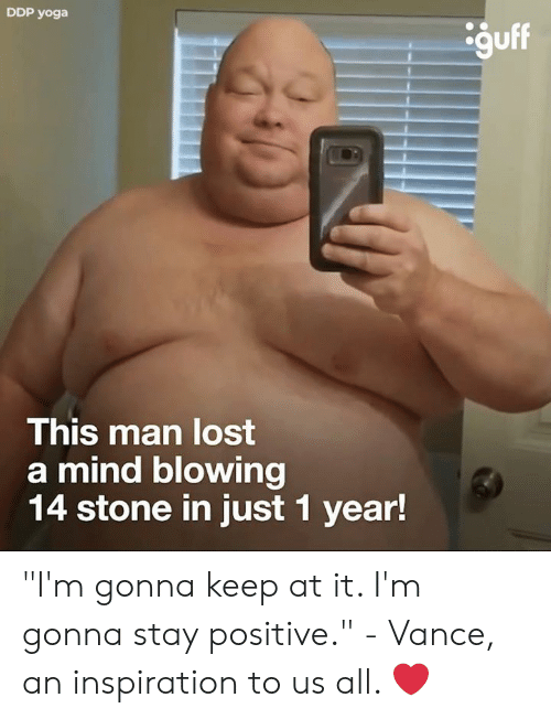 """stay positive: DDP yoga  guff  This man lost  a mind blowing  14 stone in just 1 year! """"I'm gonna keep at it. I'm gonna stay positive."""" - Vance, an inspiration to us all. ❤️"""