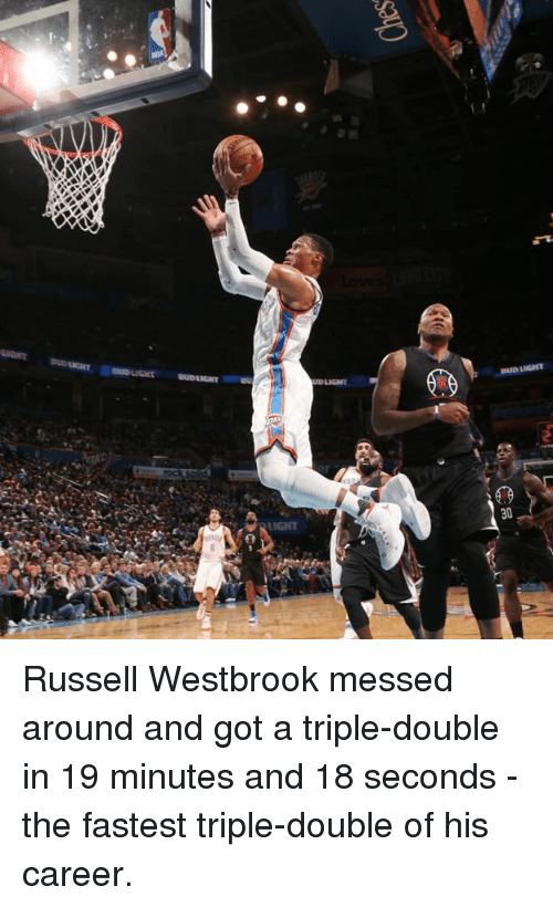Memes, Russell Westbrook, and Insanity: DE  axon anao  insane monaa win Russell Westbrook messed around and got a triple-double in 19 minutes and 18 seconds -the fastest triple-double of his career.