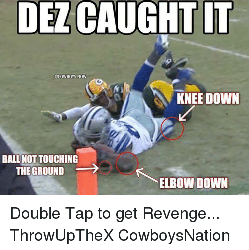 Memes, Revenge, and 🤖: DE CAUGHT IT  GCOWBOYS NOW  KNEE DOWN  BALL NOT TOUCHING  THE GROUND  ELBOW DOWN Double Tap to get Revenge... ThrowUpTheX CowboysNation ✭