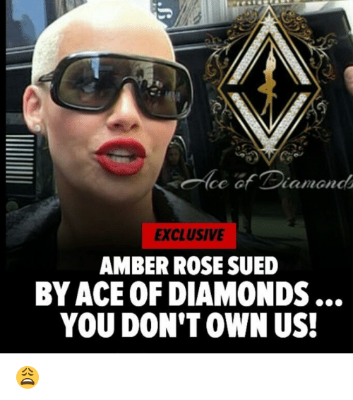 Amber Rose, Memes, and 🤖: de G  EXCLUSIVE  AMBER ROSE SUED  BYACE OF DIAMONDS  YOU DON'T OWN US! 😩