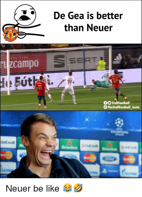 neuer: De Gea is better  than Neue  NCHE  WITED  zcampo  TrollFootball  TheTrollFootball_Insta  UniCredit  He Neuer be like 😂🤣