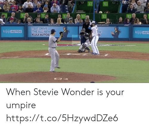 Stevie Wonder: De  ID  ANC  BLUEJAYS.COM  ANC  BLUEJAYS.COM  ANC  TEST DRIVE  THE ALL-NEW  KIJIJI AUTOS  AA  kijiji AUTOS  EW  kijiji AUT  S  ((36 When Stevie Wonder is your umpire https://t.co/5HzywdDZe6