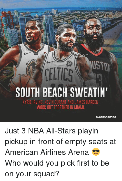 James Harden, Kevin Durant, and Kyrie Irving: DE  SO  SOUTH BEACH SWEATIN  KYRIE IRVING, KEVIN DURANT AND JAMES HARDEN  WORK OUT TOGETHER IN MIAMI Just 3 NBA All-Stars playin pickup in front of empty seats at American Airlines Arena 😎 Who would you pick first to be on your squad?