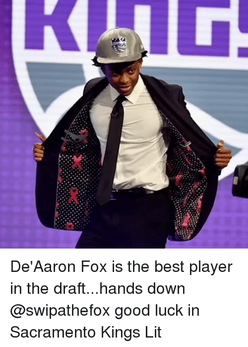 Lit, Memes, and Sacramento Kings: De'Aaron Fox is the best player in the draft...hands down @swipathefox good luck in Sacramento Kings Lit