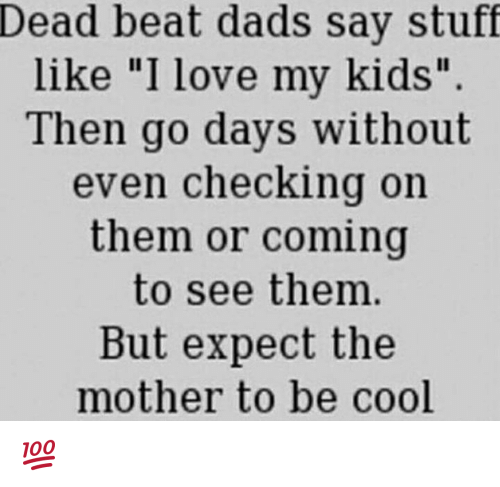 """Memes, 🤖, and Mother: Dead beat dads say stuff  like """"I love my kids""""  Then go days without  even checking on  them or coming  to see them  But expect the  mother to be cool 💯"""