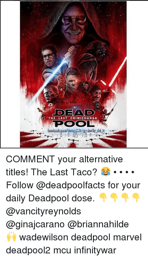 Memes, Deadpool, and Marvel: DEAD  PO  THE LAST CHIMICHANGA COMMENT your alternative titles! The Last Taco? 😂 • • • • Follow @deadpoolfacts for your daily Deadpool dose. 👇👇👇👇 @vancityreynolds @ginajcarano @briannahilde 🙌 wadewilson deadpool marvel deadpool2 mcu infinitywar