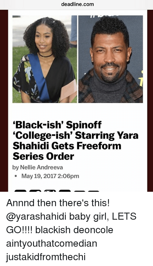 """College, Memes, and Black: deadline.com  """"Black-ish' Spinoff  """"College-ish' Starring Yara  Shahidi Gets Freeform  Series Order  by Nellie Andreeva  May 19, 2017 2:O6pm Annnd then there's this! @yarashahidi baby girl, LETS GO!!!! blackish deoncole aintyouthatcomedian justakidfromthechi"""