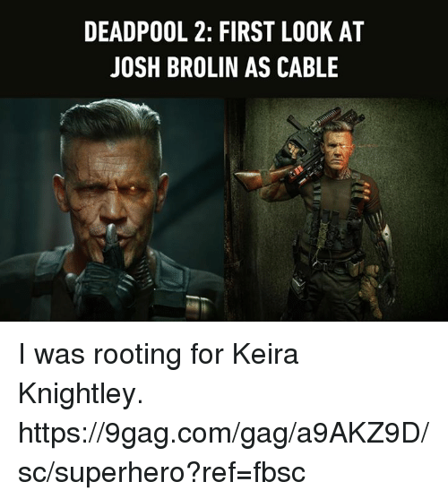 gagging: DEADPOOL 2: FIRST LOOK AT  JOSH BROLIN AS CABLE I was rooting for Keira Knightley. https://9gag.com/gag/a9AKZ9D/sc/superhero?ref=fbsc