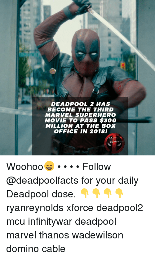 domino: DEADPOOL 2 HAS  BECOME THE THIRD  MARVEL SUPERHERO  MOVIE TO PASS $300  MILLION AT THE BOX  OFFICE IN 2018!  DEADROL  FACT Woohoo😄 • • • • Follow @deadpoolfacts for your daily Deadpool dose. 👇👇👇👇 ryanreynolds xforce deadpool2 mcu infinitywar deadpool marvel thanos wadewilson domino cable