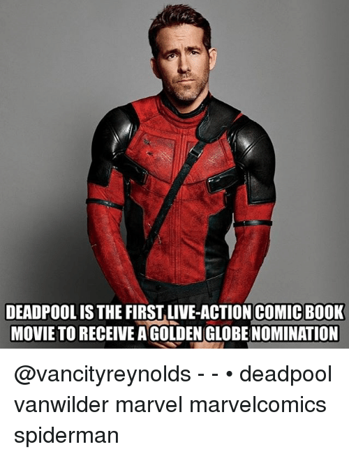 golden globe: DEADPOOL IS THE FIRST,LIVE-ACTION COMIC BOOK  MOVIE TO RECEIVE A GOLDEN GLOBE NOMINATION @vancityreynolds - - • deadpool vanwilder marvel marvelcomics spiderman